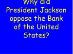 why did president jackson oppose the bank of the united states