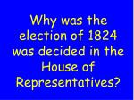 why was the election of 1824 was decided in the house of representatives