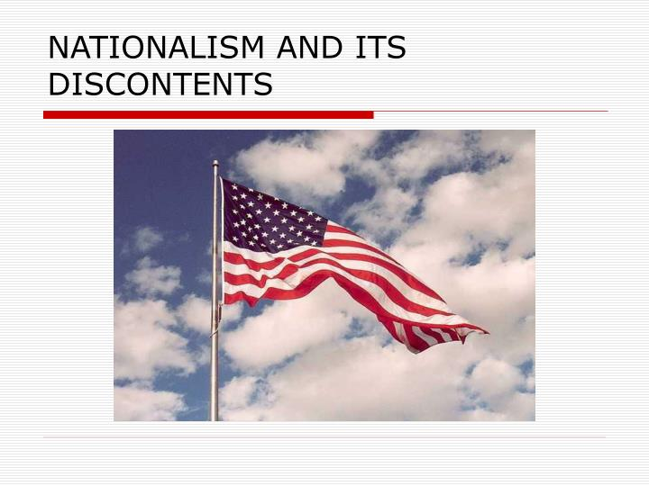 NATIONALISM AND ITS DISCONTENTS