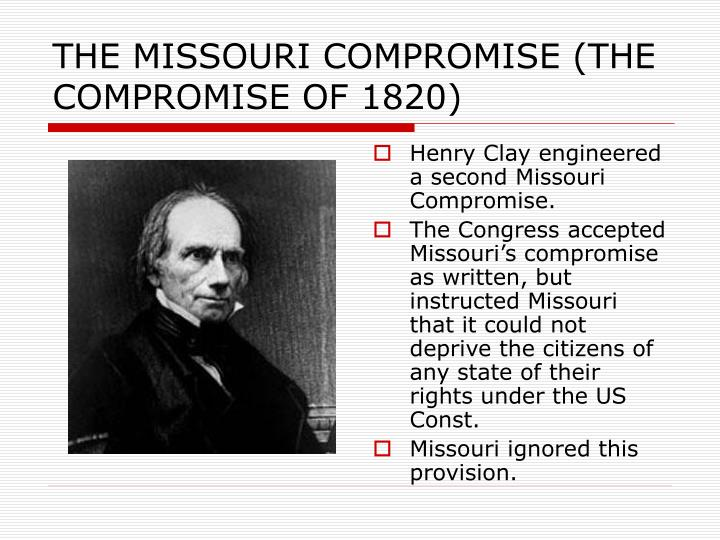 THE MISSOURI COMPROMISE (THE COMPROMISE OF 1820)