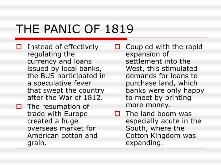 Instead of effectively regulating the currency and loans issued by local banks, the BUS participated in a speculative fever that swept the country after the War of 1812.