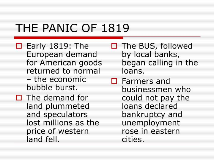 Early 1819: The European demand for American goods returned to normal – the economic bubble burst.