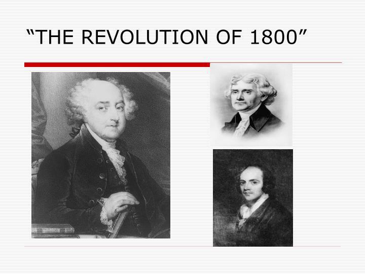 """THE REVOLUTION OF 1800"""