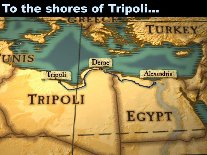 To the shores of Tripoli…
