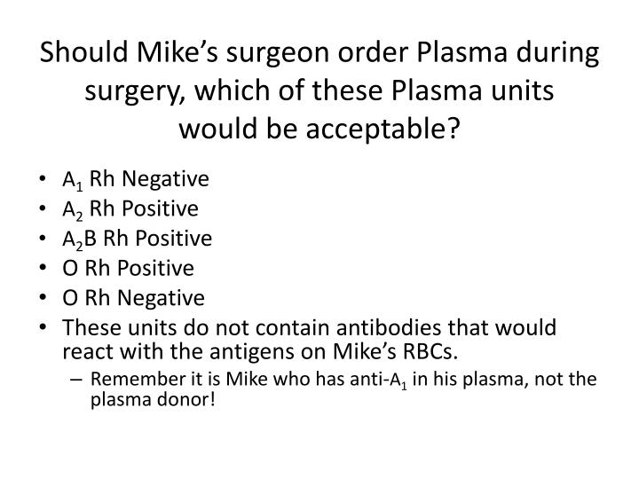 Should Mike's surgeon order Plasma during surgery, which of these Plasma units