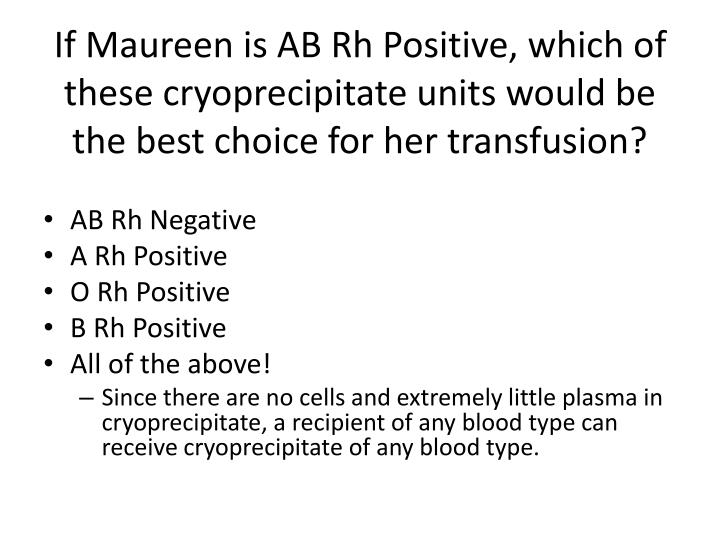 If Maureen is AB Rh Positive, which of these cryoprecipitate units would be the best choice for her transfusion?