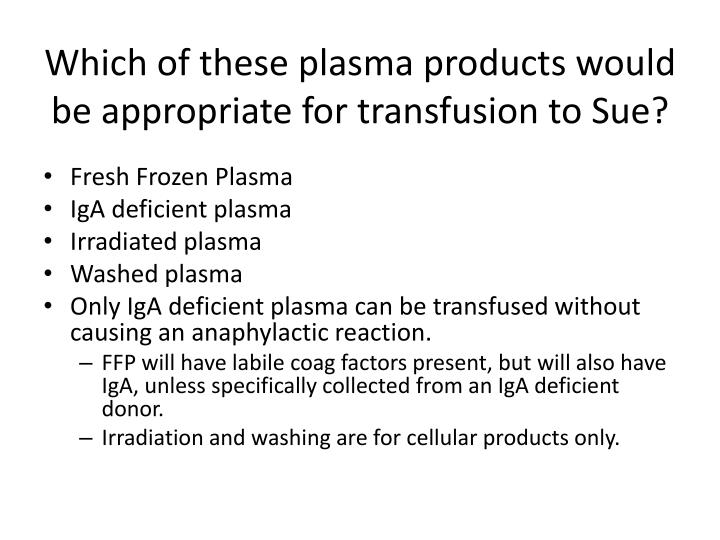 Which of these plasma products would be appropriate for transfusion to Sue?
