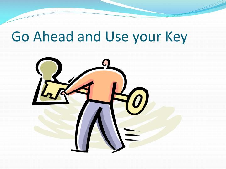 Go Ahead and Use your Key