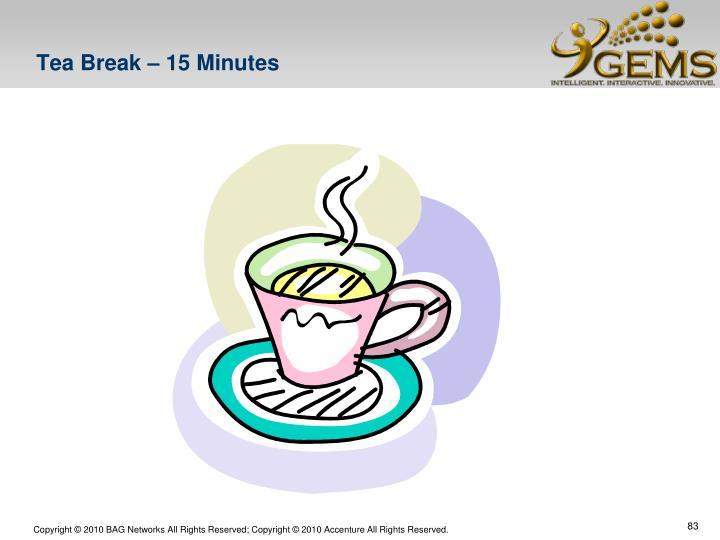 Tea Break – 15 Minutes