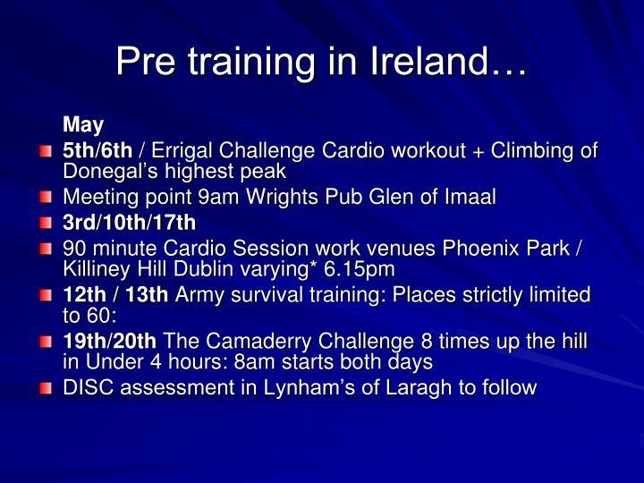 Pre training in Ireland…