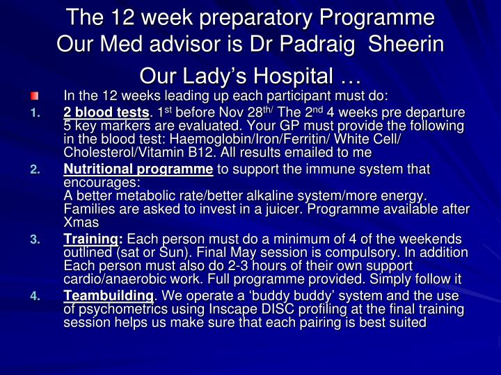 The 12 week preparatory Programme      Our Med advisor is Dr Padraig  Sheerin                          Our Lady's Hospital …
