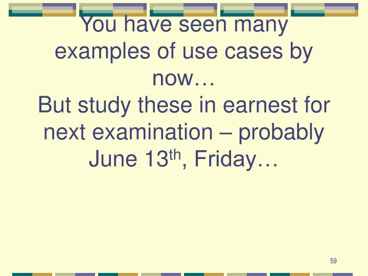 You have seen many examples of use cases by now…