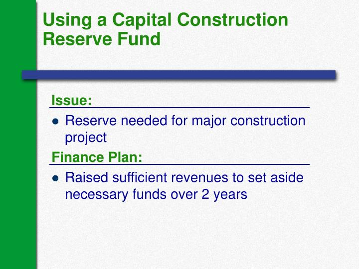 Using a Capital Construction Reserve Fund