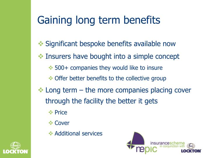 Gaining long term benefits