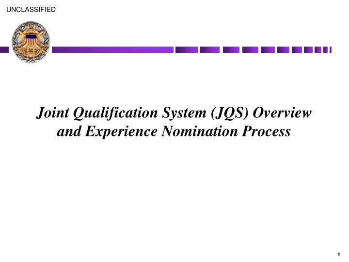 joint qualification system jqs overview and experience nomination process