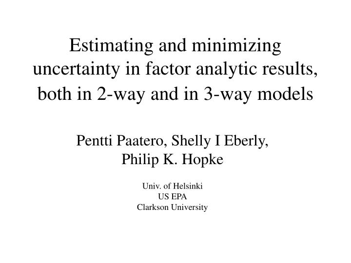 estimating and minimizing uncertainty in factor analytic results both in 2 way and in 3 way models n.