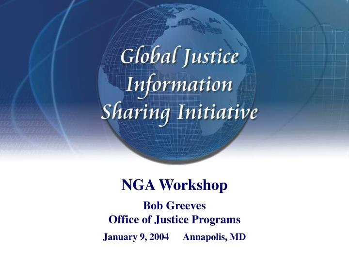 Nga workshop bob greeves office of justice programs january 9 2004 annapolis md