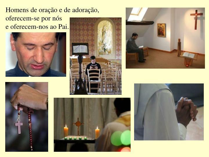 Homens de oração e de adoração,