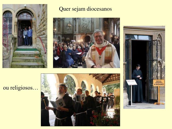 Quer sejam diocesanos