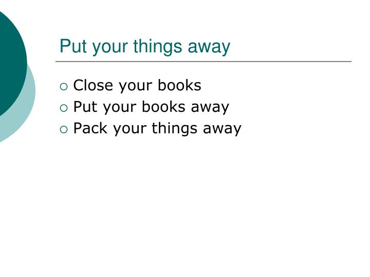 Put your things away