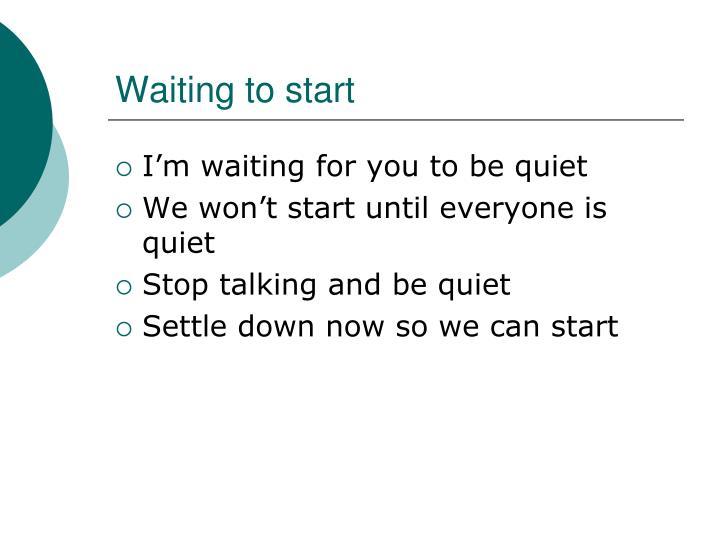 Waiting to start
