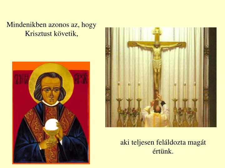 Mindenikben azonos az, hogy Krisztust követik,