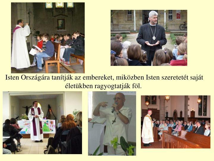 Isten Országára tanítják az embereket, miközben Isten szeretetét saját életükben ragyogtatják föl.