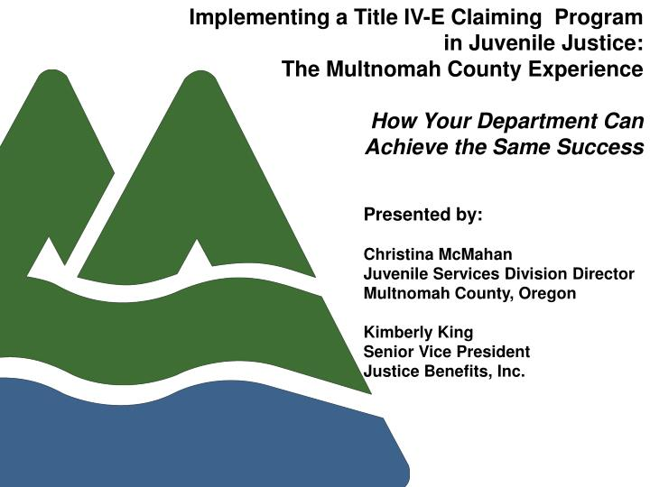 Implementing a Title IV-E Claiming  Program                 in Juvenile Justice: