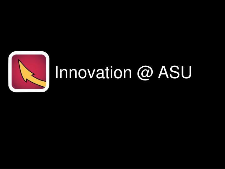Innovation @ ASU