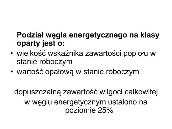 Podział węgla energetycznego na klasy oparty jest o: