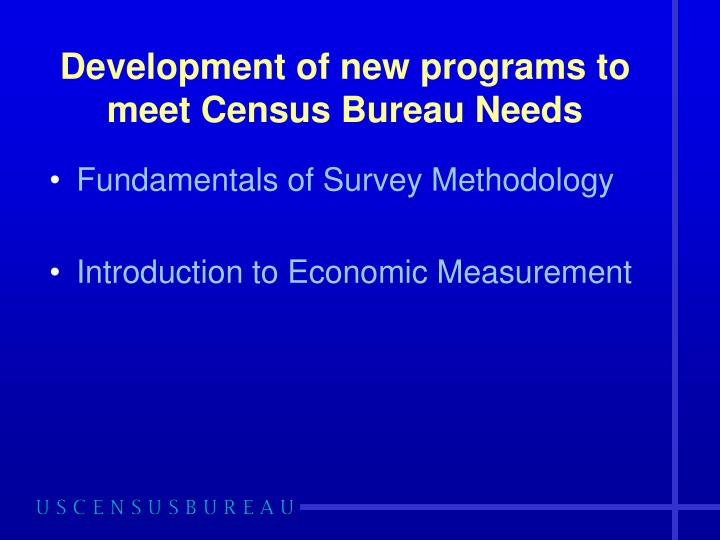 Development of new programs to meet Census Bureau Needs