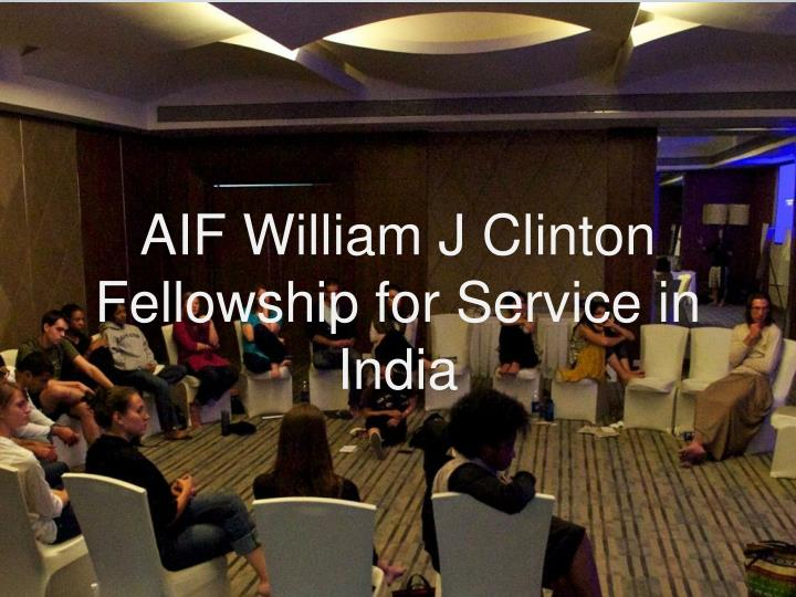 aif william j clinton fellowship for service in india n.