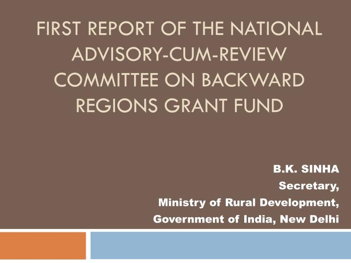 first report of the national advisory cum review committee on backward regions grant fund n.
