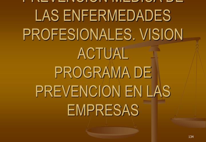 PREVENCION MEDICA DE LAS ENFERMEDADES PROFESIONALES. VISION