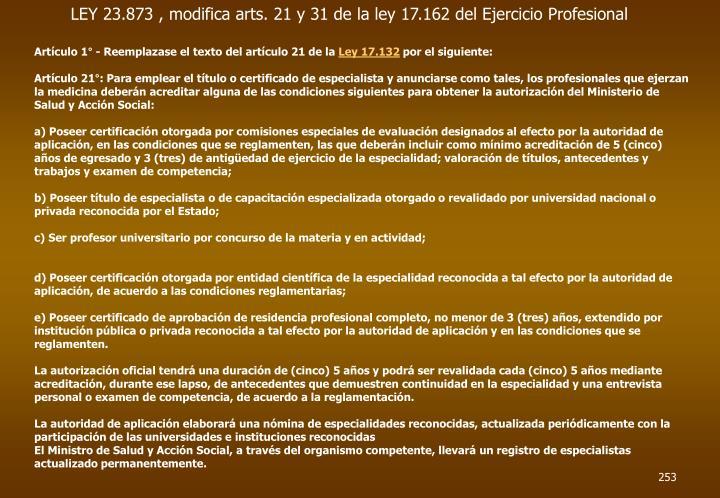 LEY 23.873 , modifica arts. 21 y 31 de la ley 17.162 del Ejercicio Profesional
