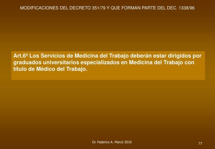 Art.6º Los Servicios de Medicina del Trabajo deberán estar dirigidos por graduados universitarios especializados en Medicina del Trabajo con título de Médico del Trabajo.