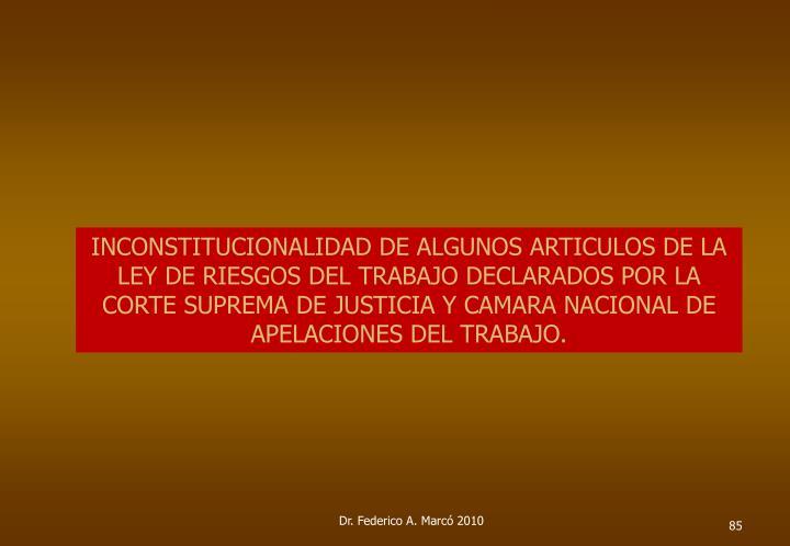 INCONSTITUCIONALIDAD DE ALGUNOS ARTICULOS DE LA LEY DE RIESGOS DEL TRABAJO DECLARADOS POR LA CORTE SUPREMA DE JUSTICIA Y CAMARA NACIONAL DE APELACIONES DEL TRABAJO.