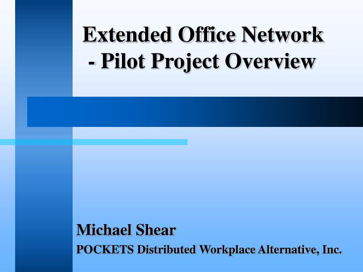 Extended office network pilot project overview