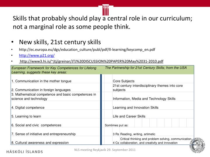 Skills that probably should play a central role in our curriculum; not a marginal role as some people think.