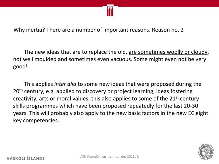 Why inertia? There are a number of important reasons. Reason no. 2