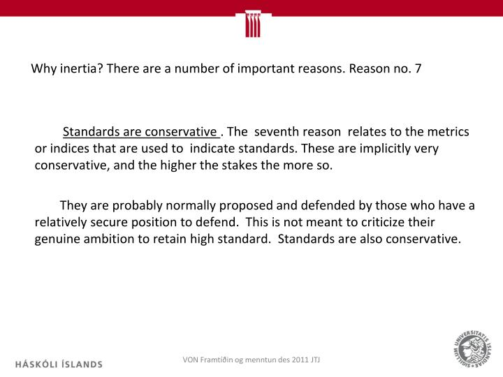 Why inertia? There are a number of important reasons. Reason no. 7