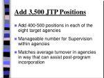 add 3 500 jtp positions