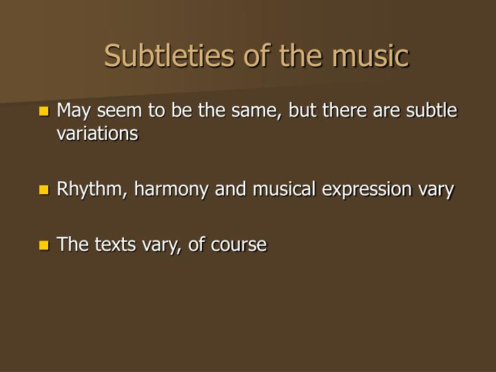 Subtleties of the music