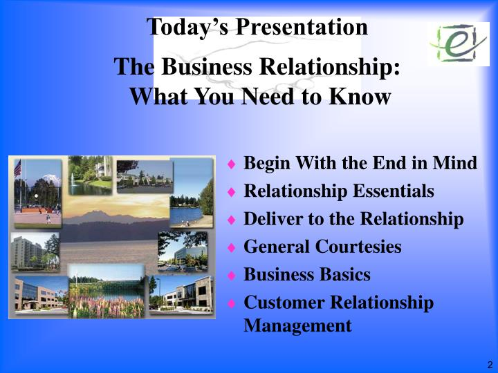 Today s presentation the business relationship what you need to know