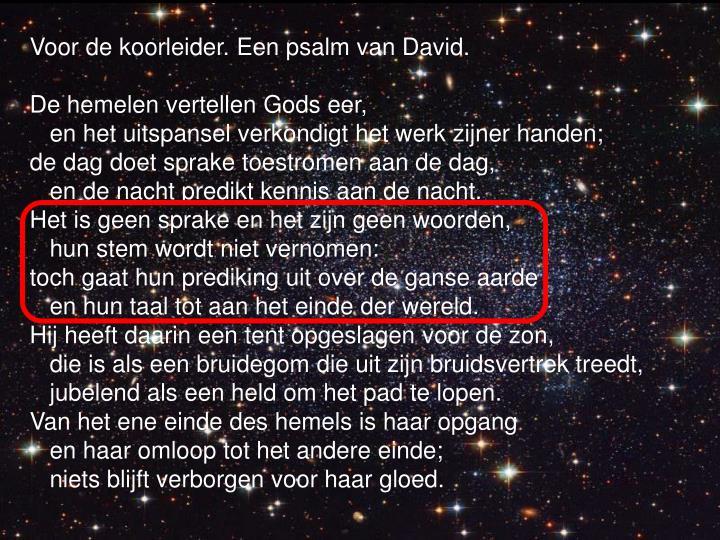Voor de koorleider. Een psalm van David.