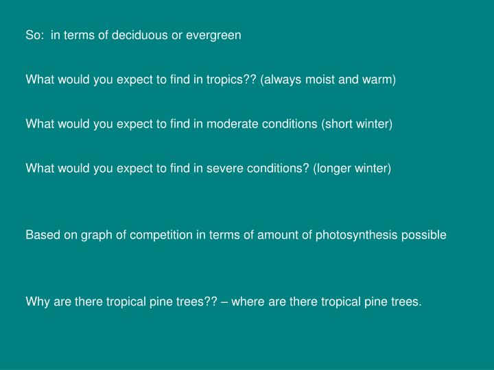 So:  in terms of deciduous or evergreen