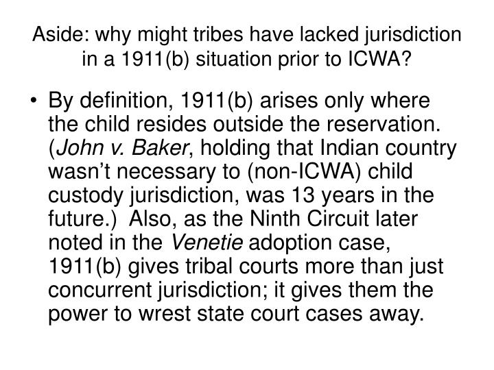 Aside: why might tribes have lacked jurisdiction in a 1911(b) situation prior to ICWA?
