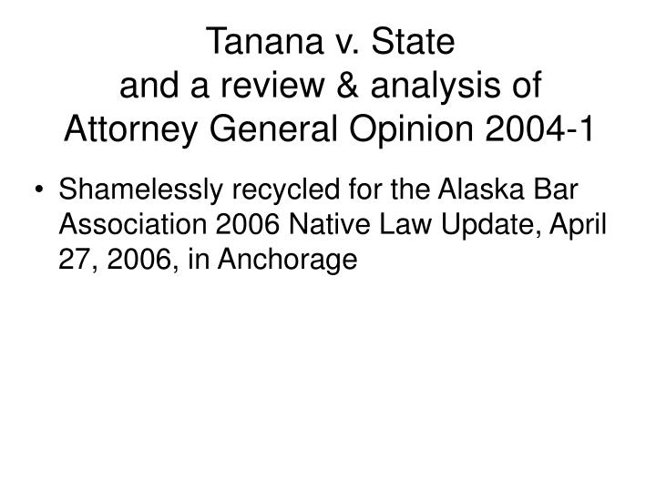 Tanana v state and a review analysis of attorney general opinion 2004 1