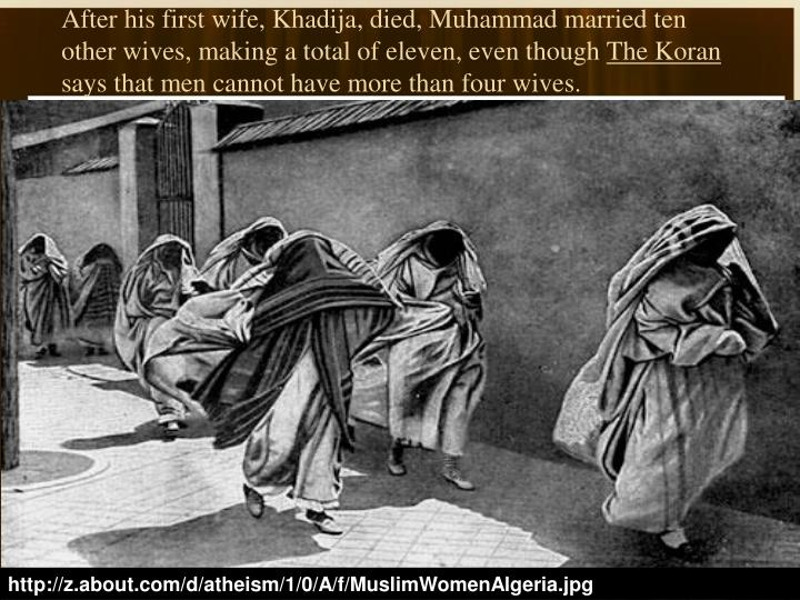 After his first wife, Khadija, died, Muhammad married ten other wives, making a total of eleven, even though