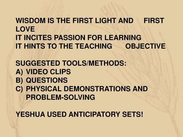 WISDOM IS THE FIRST LIGHT AND FIRST LOVE